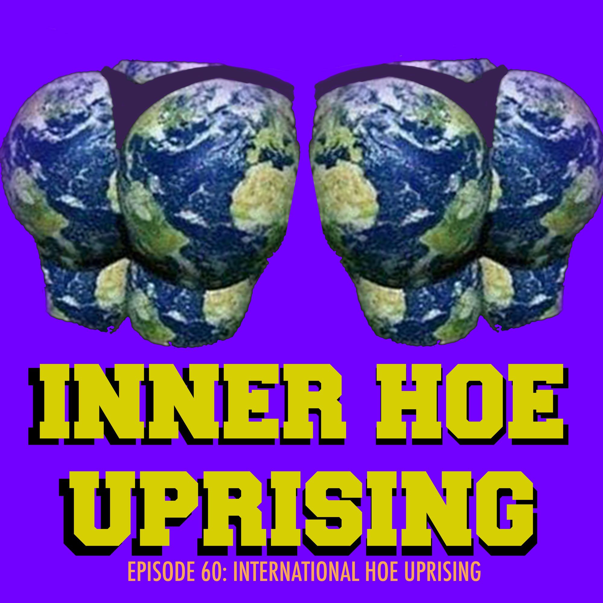 Inner Hoe Uprising, Globe, Sexy, International