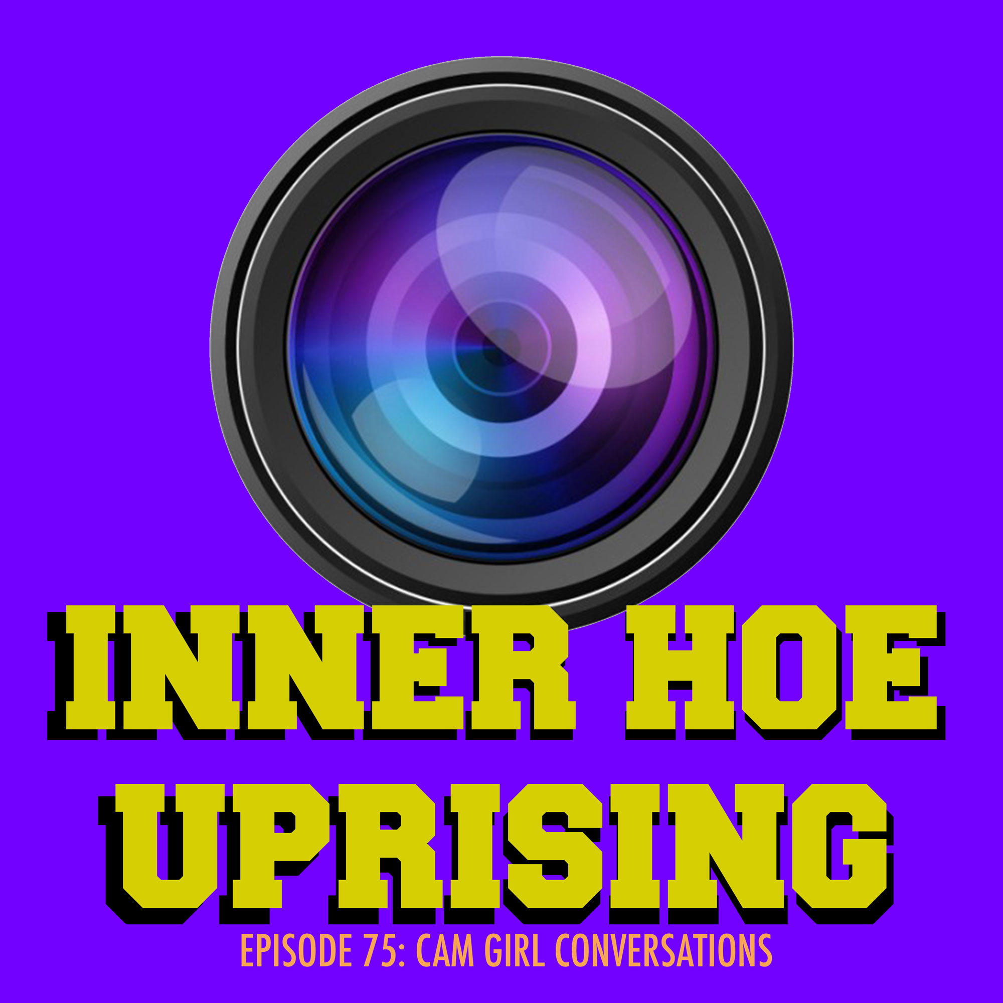 Inner Hoe Uprising, cam girl, cam model sex, love, dating, podcast
