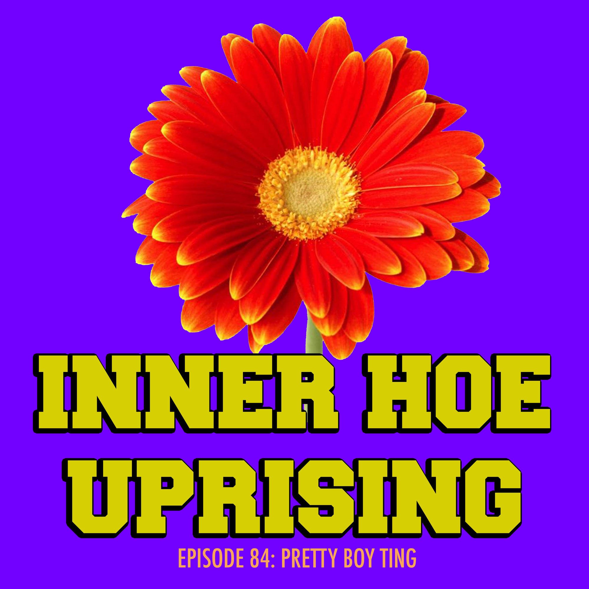 flower, pretty boy, inner hoe uprising, podcast