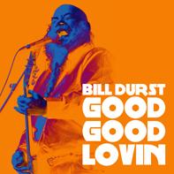 Bill Durst - Good Good Lovin