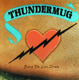 Thundermug - Bang The Love Drum