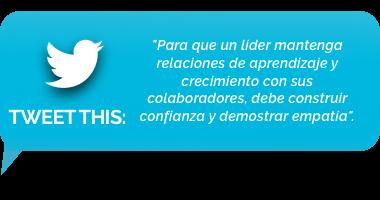 tweet - Para que un líder mantenga relaciones de aprendizaje y crecimiento con sus colaboradores, debe construir confianza y