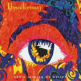 Thundermug - Who's Running My World?